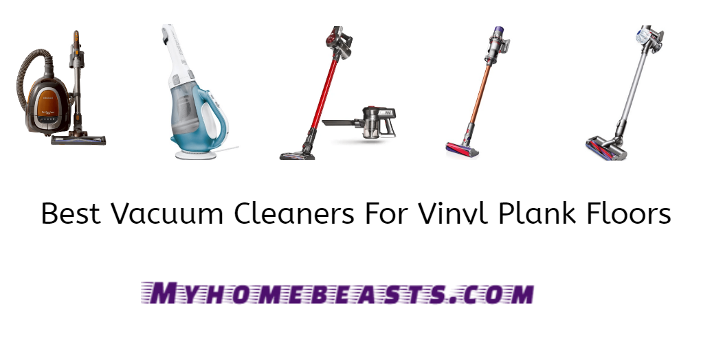 Best Vacuum Cleaners For Vinyl Plank Floors